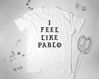 I Feel Like Pablo Shirt I Feel Like Pablo T-shirt Kanye West T Shirt Kanye West Tshirt Yeezus Tee Shirt Concert Shirt Kanye Yeezus Shirt 023