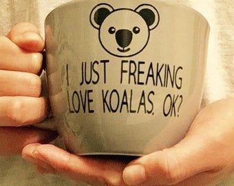 I Just Freaking Love Koalas. Ok? Funny Coffee Mug/Koala Lover Mug