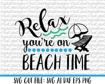 Relax you're on Beach time SVG File, beach svg, summer vacation svg,  nautical svg, cruise svg, Cricut, Silhouette, Cut File, DXF, eps