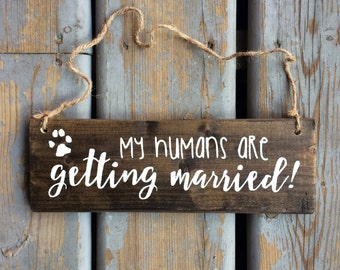 My Humans Are Getting Married Wood Sign | White on Wood Stain | Jute String | Dog Sign | Engagement Picture Sign