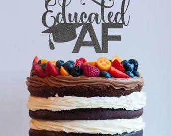 Educated AF Grad Cake Topper, Cake Decoration, Glitter, Graduation Party, Custom, Gold, Congrats Grad, School, College, Student, Graduation