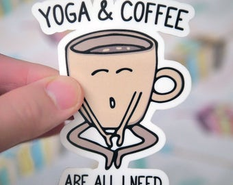Yoga and Coffee Are All I Need Sticker - Funny Yoga Stickers - Coffee Stickers - Namaste Stickers - Coffee Addict Stickers - S16