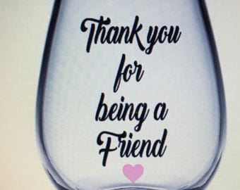 Thank you for being a friend wine glass. Best friend wine glass. Friend wine glass. Bestie wine glass. BFF wine glass. Best bitches glasses