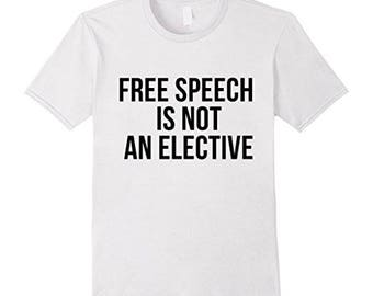 Free Speech is a Right, Free Speech is NOT an Elective, 1st Amendment Shirts, Freedom Protest Statement T Shirt