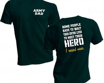 Army Dad Shirt - Army Hero Shirt - Dad Hero Gift - Proud Army Shirt - Honor Army Hero - Raised Hero Shirt - Army Shirt - Army