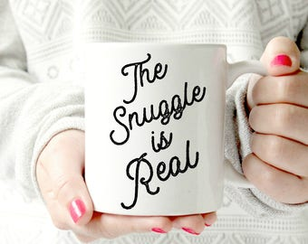 The snuggle is real mug. Ceramic 11oz mug. Coffee cup. Tea mug