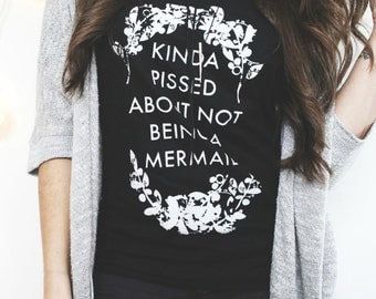 Kinda Pissed About Not Being A Mermaid Tee, Mermaid Shirt, Mermaid Tee, Funny Mermaid Shirt, Teen Girl shirt, Mom shirt, Off Shoulder Shirt