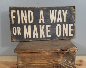 Find a Way, or Make One, hand painted, distressed, wooden sign.  Inspiration.