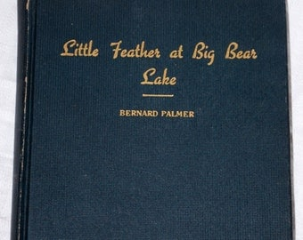Little Feather at Big Bear Lake by Bernard Palmer 1944 second edition