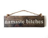 Namaste Bitches Wood Sign / Bohemian Sign / Yoga Sign / Yoga Studio Decor / Bohemian Decor / Hippie Decor / Gifts for Yogis / Gifts for Her