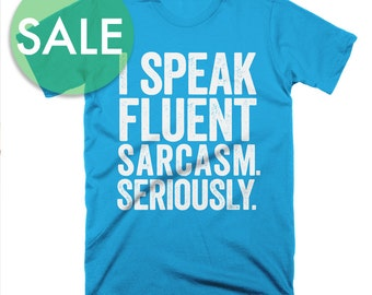 CLEARANCE I Speak Fluent Sarcasm Shirt Women's Geek Shirt Nerdy T-Shirt Science Geekery Geeky Funny Dorky Shirt Gifts for Teachers