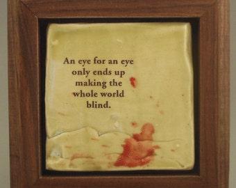 An Eye for an Eye Only Ends Up Making the Whole World Blind--Framed Ceramic Tile