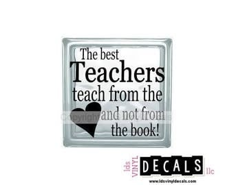 The best Teachers teach from the heart and not from the book! - Vinyl Lettering for Glass Blocks - Craft Decals