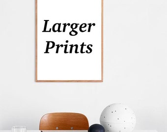 Larger print sizes for any of my artworks