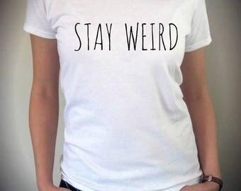 Stay WEIRD shirt funny screenprint cotton Tee Shirt