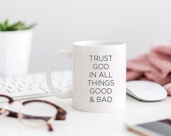 Trust God in all things good and bad, Religious Coffee Mug, Birthday Gift, Birthday Present, Religious Gift, Christian Coffee Mug, Catholic