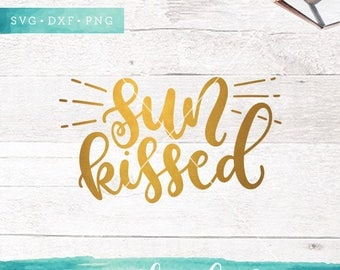 Summer SVG Cut Files /  Sun Kissed Svg Cut Files / Beach Svg Cutting Files / Vacation SVG Files Sayings / SVG Files for Silhouette