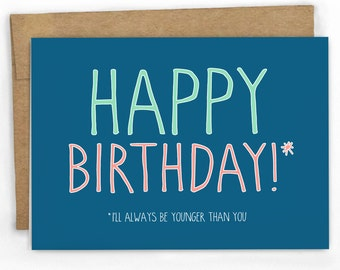 I'll Always Be Younger! ~ Funny Birthday Card