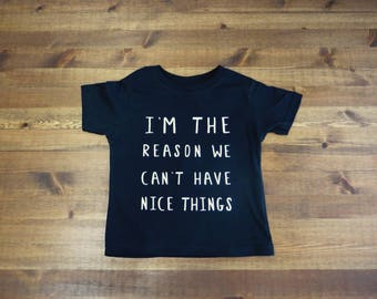 I'm The Reason We Can't Have Nice Things Kid's T-Shirt - Choose Your Color and Size