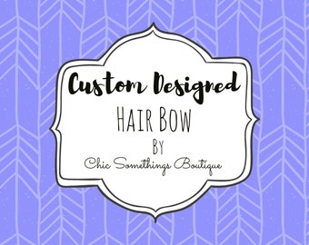 Custom Designed Hair Bow, Prior Approval Needed to Purchase This Listing