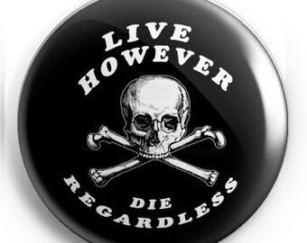 Live However, Die Regardless Pin