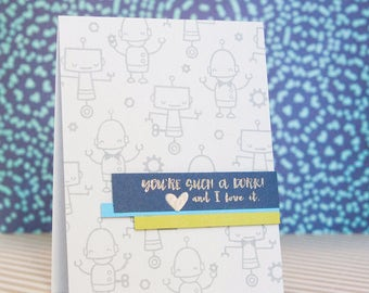 Funny Love Card - You're such a dork and I love it - robots