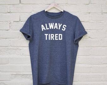 Always Tired Tshirt - napping tshirt, funny tshirt, funny tumblr tshirt, gifts for her, funny womens tshirt, lazy tshirt