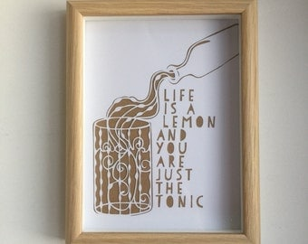 Life is a lemon and you are just the tonic. Ideal for Gin lovers. Framed papercut
