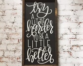try a little harder to be a little better wooden sign, hand painted wood signs, handcrafted brunette