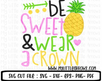 Be sweet and wear a crown svg - Pineapple svg - SVG, DXF, EPS, png Files for Cricut, Cameo - pineapple clip art - cute summer svg
