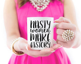 Nasty Women Make History Mug, Such a Nasty Woman Mug, Nasty Women Get Stuff Done, 2016 Debate Mug