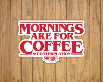 Mornings Are For Coffee & Contemplation (Stranger Things) Decal/Sticker