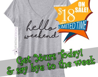 Hello Weekend Tee, Graphic Tees, Statement Tee, Quote T-shirt, Weekend Shirt, Printed Tee, Funny Tee, Womens Tee