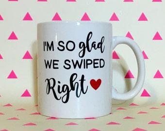 I'm So Glad We Swiped Right - Funny Tinder Coffee or Tea Mug