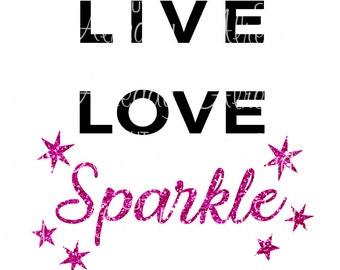 Live Love Sparkle - SVG-Printable - Cuttable File - Instant download - Silhouette - Cricut - decal - t-shirt