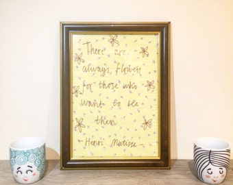There are always flowers for those who want to see them. Embroidered framed matisse quote