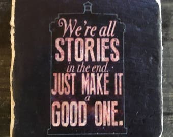 We Are All Stories In the End Coaster or Decor Accent