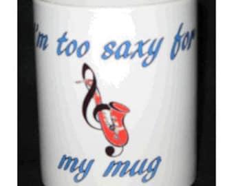 I'm Too Saxy For My Mug - 11oz Music Design Mug