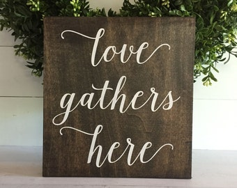 Love gathers here,  Love gathers here sign, love gathers wooden sign,  home sign,  rustic home decor, wood sign, rustic sign, custom