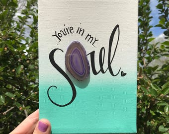 You're in my SOUL. 5 x 7 stretched canvas with acrylic paint and agate stone