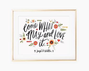 Come what may and love it hand lettered quote by Jeffrey R. Holland