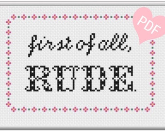 "Subversive Cross Stitch Pattern- ""first of all, RUDE."" PDF Instant Download"