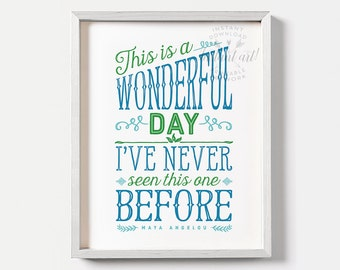 Inspirational quote, PRINTABLE art: This is a wonderful day, Maya Angelou quote, blue and green,motivational wall decor,quote printable art