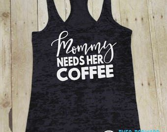 Mommy needs her coffee, Gifts for mom, Shirts for mom, Mom shirt, Mom tank, Funny mom gifts, Funny mom shirt, Burnout Tank, BTK118