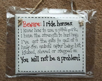 Horse Owner Rider- BEWARE I Ride Horses I Know How To Use A Pitch Fork, I Have The Strength To Hurl Hay - Wooden Sign Funny Plaque