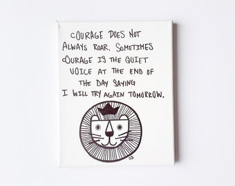 Courage Quote / Brave Lion Quote / Canvas Courage Quote / Courage Does Not Always Roar / Try Again Tomorrow Quote