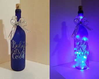 Baby It's Cold ~ Lighted Wine Bottle