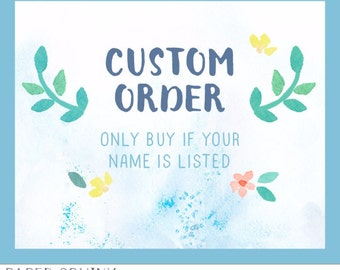 Custom Order for Jess - Only buy is your name is listed