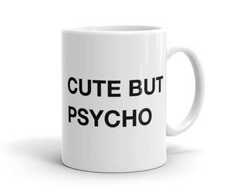 cute but psycho Mug Cute hipster Mug pinterest Mug funny slogan Mug Tumblr Mug funny gift for her Girlfriend Mug for Girlfriend Wife #1102