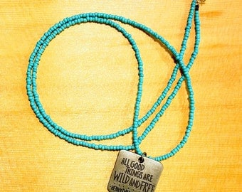 All Good Things Are Wild and Free, Henry David Thoreau,  Necklace, Beaded.